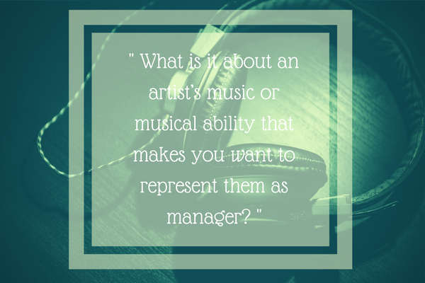 What is it about an artist's music or musical ability that makes you want to represent them as manager?""